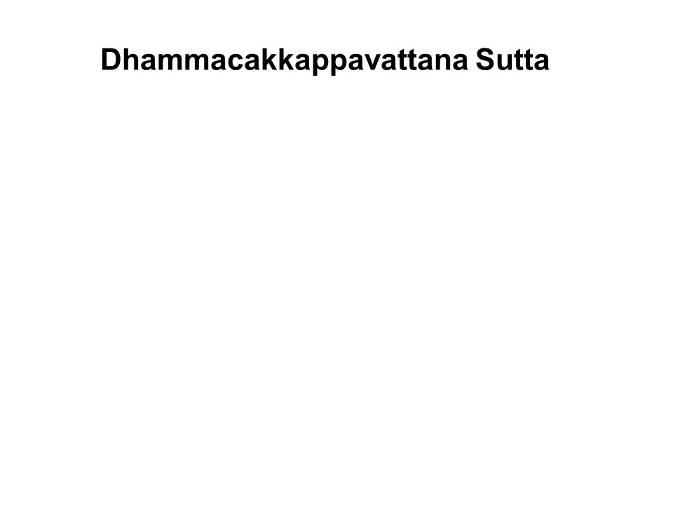 Dhammacakkappavattana Sutta The first discourse of the Buddha, to the Five Ascetics at the Isipatana Deer Park at Sarnath. Dhamma – the Teachings of t