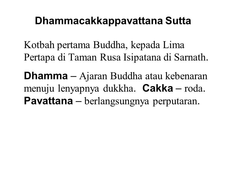 Dhammacakkappavattana Sutta Kotbah pertama Buddha, kepada Lima Pertapa di Taman Rusa Isipatana di Sarnath.