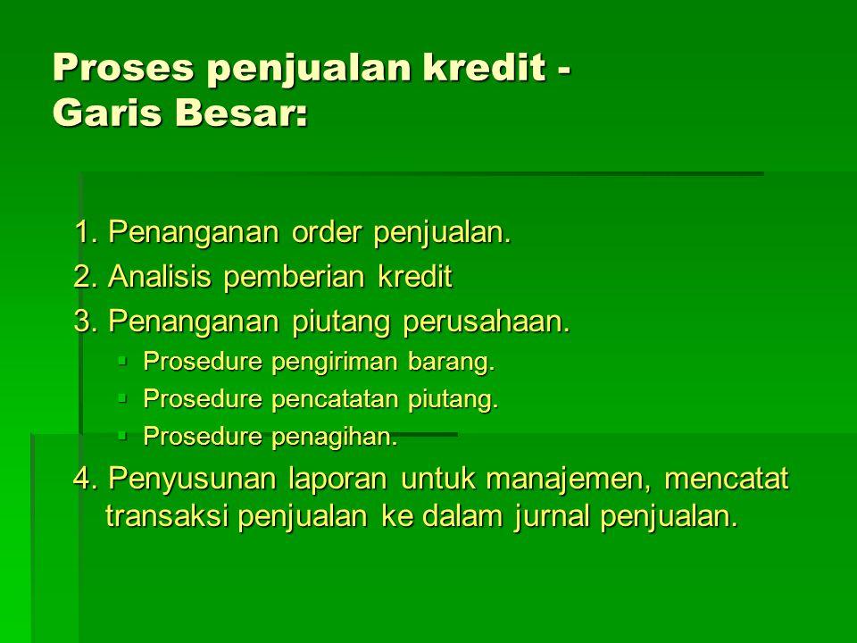 Proses penjualan kredit - Garis Besar: 1. Penanganan order penjualan. 2. Analisis pemberian kredit 3. Penanganan piutang perusahaan.  Prosedure pengi