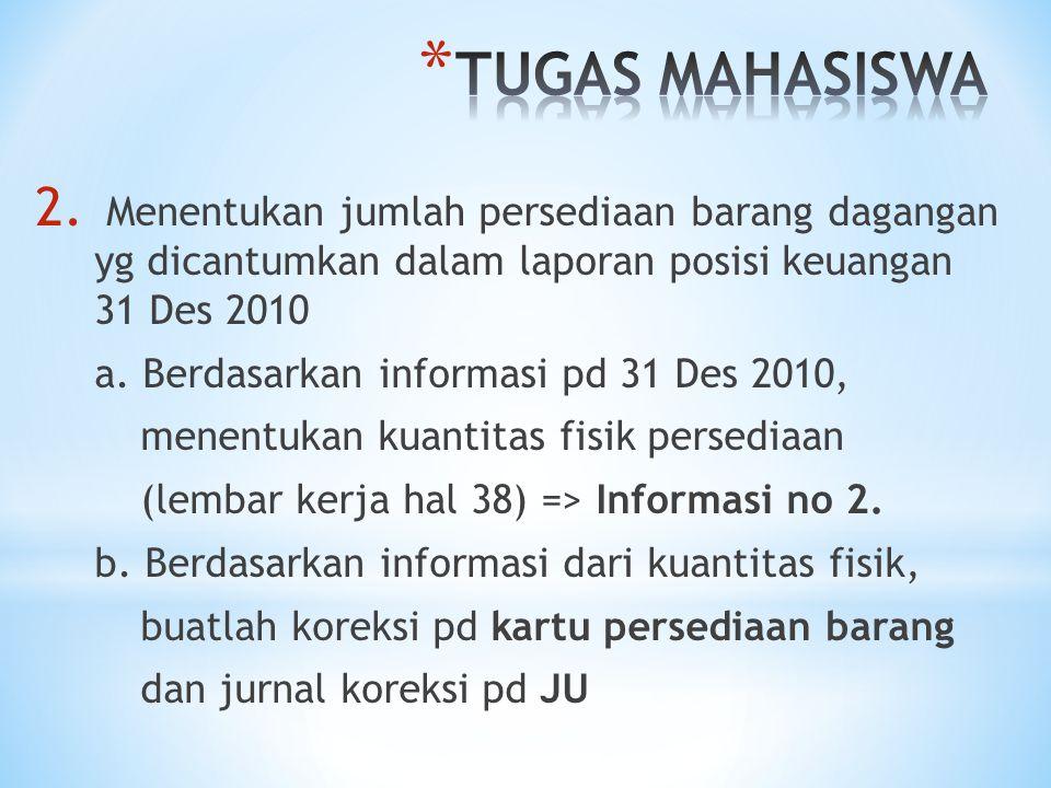 2. Menentukan jumlah persediaan barang dagangan yg dicantumkan dalam laporan posisi keuangan 31 Des 2010 a. Berdasarkan informasi pd 31 Des 2010, mene