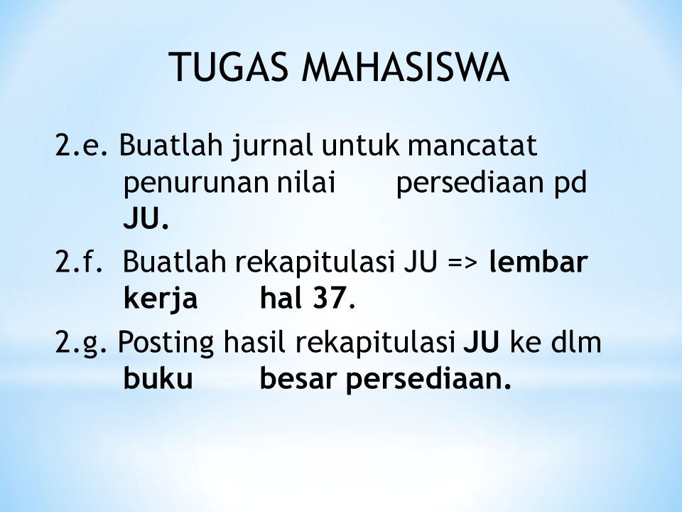 TUGAS MAHASISWA 2.e.Buatlah jurnal untuk mancatat penurunan nilai persediaan pd JU.