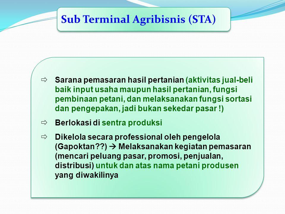 Sub Terminal Agribisnis (STA)  Sarana pemasaran hasil pertanian (aktivitas jual-beli baik input usaha maupun hasil pertanian, fungsi pembinaan petani