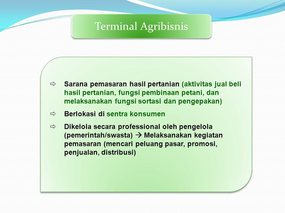 Terminal Agribisnis  Sarana pemasaran hasil pertanian (aktivitas jual beli hasil pertanian, fungsi pembinaan petani, dan melaksanakan fungsi sortasi