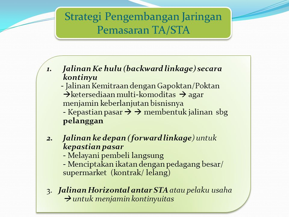 Strategi Pengembangan Jaringan Pemasaran TA/STA 1.Jalinan Ke hulu (backward linkage) secara kontinyu - Jalinan Kemitraan dengan Gapoktan/Poktan  kete