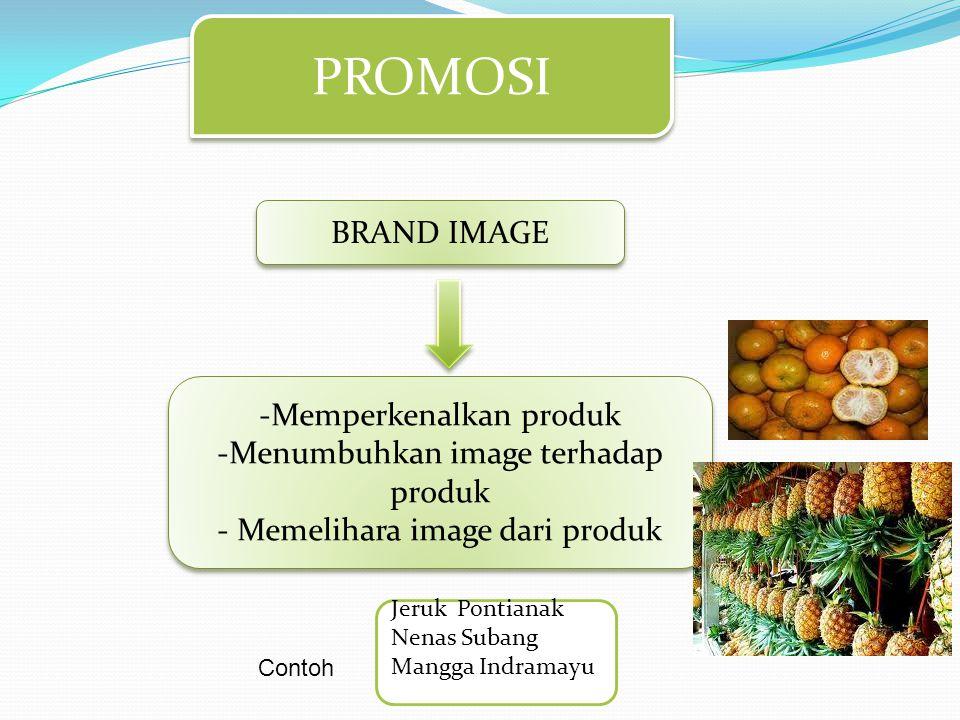 PROMOSI BRAND IMAGE -Memperkenalkan produk -Menumbuhkan image terhadap produk - Memelihara image dari produk -Memperkenalkan produk -Menumbuhkan image terhadap produk - Memelihara image dari produk Jeruk Pontianak Nenas Subang Mangga Indramayu Contoh