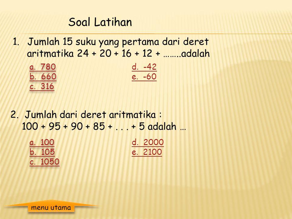 Penyelesaian contoh 4: Diketahui : a = 100 b = 5% x 100 = 5 n = 12 Ditanya : = ? Jawab : Jadi, total penjualan sales itu sampai bulan ke – 12 adalah 1