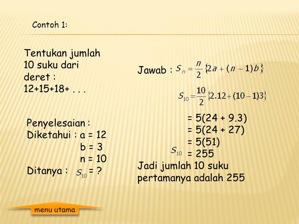 Contoh 1: Tentukan jumlah 10 suku dari deret : 12+15+18+...
