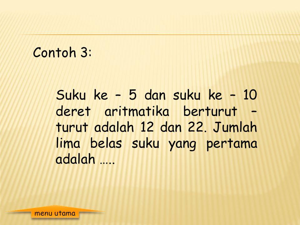 Contoh 2: Tentukan jumlah dari deret aritmatika 10 + 15 +20+ … + 105 Penyelesaian : Diketahui : a = 10 b = 5 = 105 Ditanya : = ? Jawab : 105 = 10 + (n