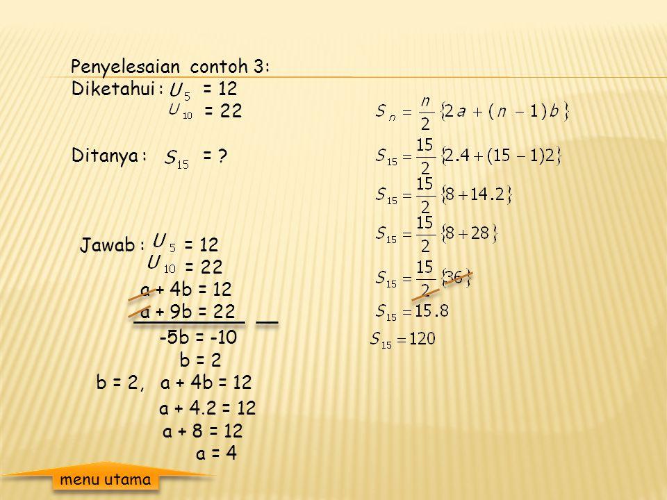 Contoh 3: Suku ke – 5 dan suku ke – 10 deret aritmatika berturut – turut adalah 12 dan 22. Jumlah lima belas suku yang pertama adalah ….. menu utama