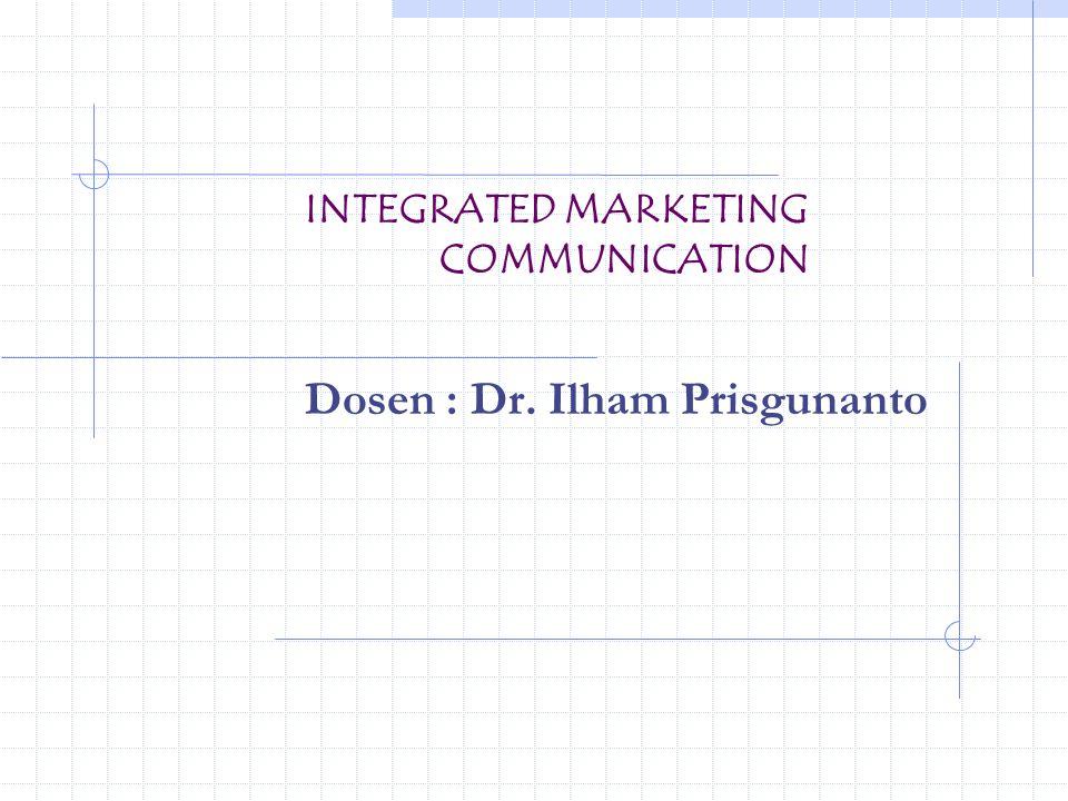 INTEGRATED MARKETING COMMUNICATION Dosen : Dr. Ilham Prisgunanto
