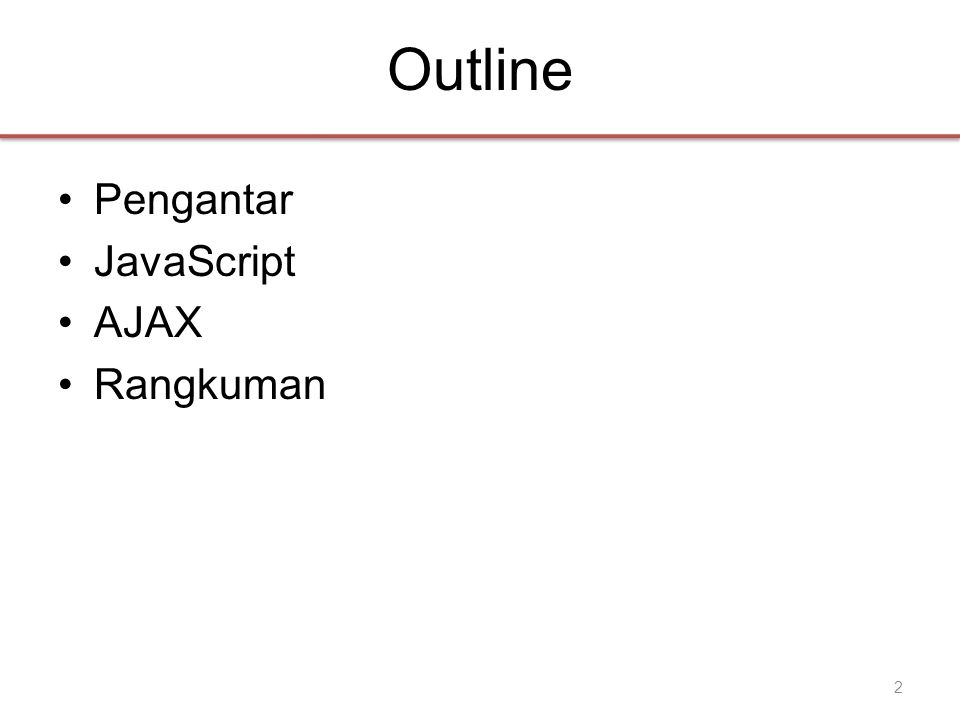 Outline •Pengantar •JavaScript •AJAX •Rangkuman 2