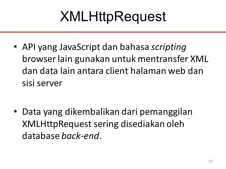 XMLHttpRequest • API yang JavaScript dan bahasa scripting browser lain gunakan untuk mentransfer XML dan data lain antara client halaman web dan sisi