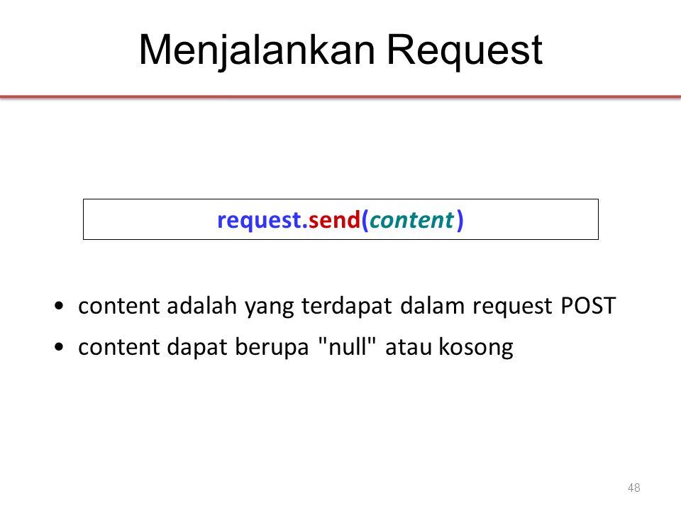 Menjalankan Request request.send(content ) •content adalah yang terdapat dalam request POST •content dapat berupa null atau kosong 48