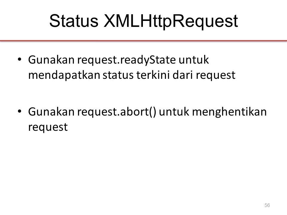Status XMLHttpRequest • Gunakan request.readyState untuk mendapatkan status terkini dari request • Gunakan request.abort() untuk menghentikan request 56