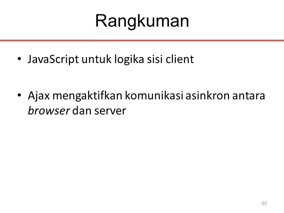 Rangkuman • JavaScript untuk logika sisi client • Ajax mengaktifkan komunikasi asinkron antara browser dan server 65