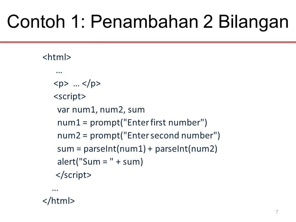 Contoh 1: Penambahan 2 Bilangan … var num1, num2, sum num1 = prompt( Enter first number ) num2 = prompt( Enter second number ) sum = parseInt(num1) + parseInt(num2) alert( Sum = + sum) … 7