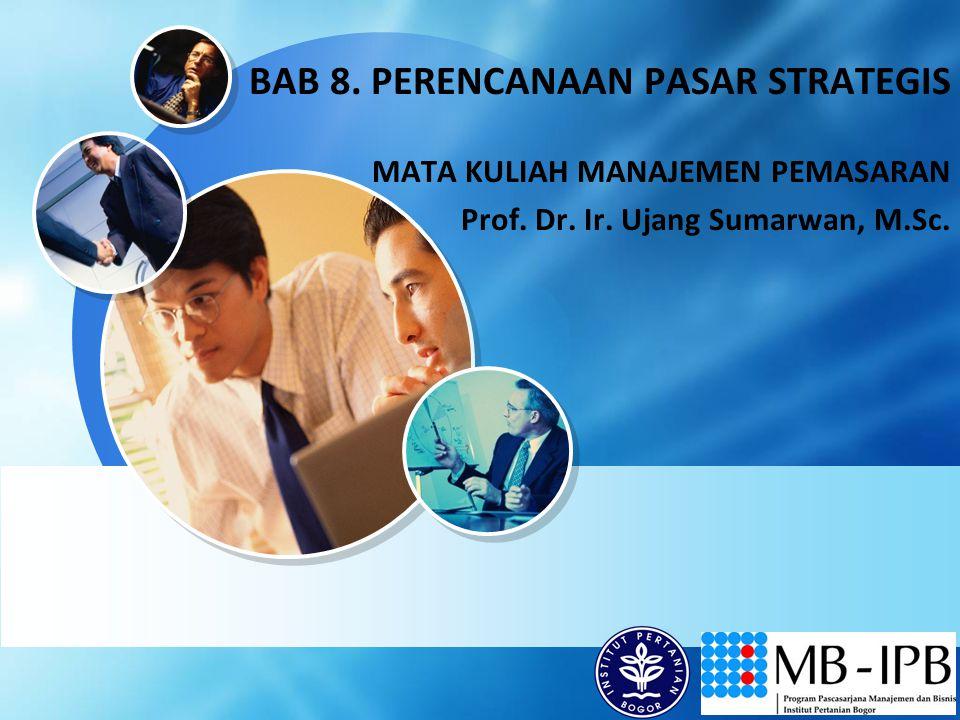 LOGO BAB 8. PERENCANAAN PASAR STRATEGIS MATA KULIAH MANAJEMEN PEMASARAN Prof. Dr. Ir. Ujang Sumarwan, M.Sc.