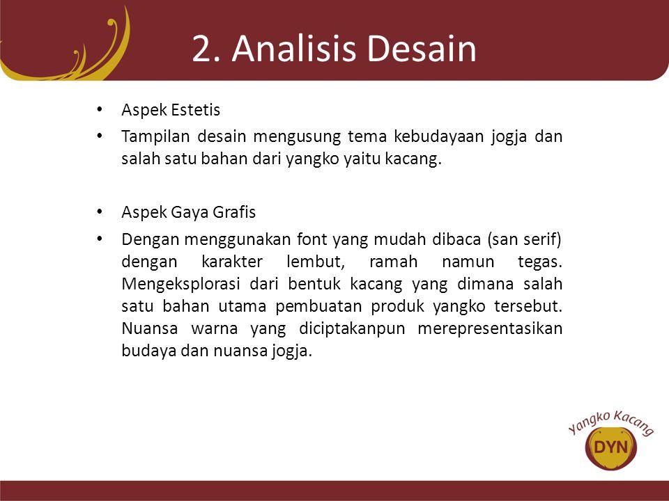 2. Analisis Desain • Aspek Estetis • Tampilan desain mengusung tema kebudayaan jogja dan salah satu bahan dari yangko yaitu kacang. • Aspek Gaya Grafi