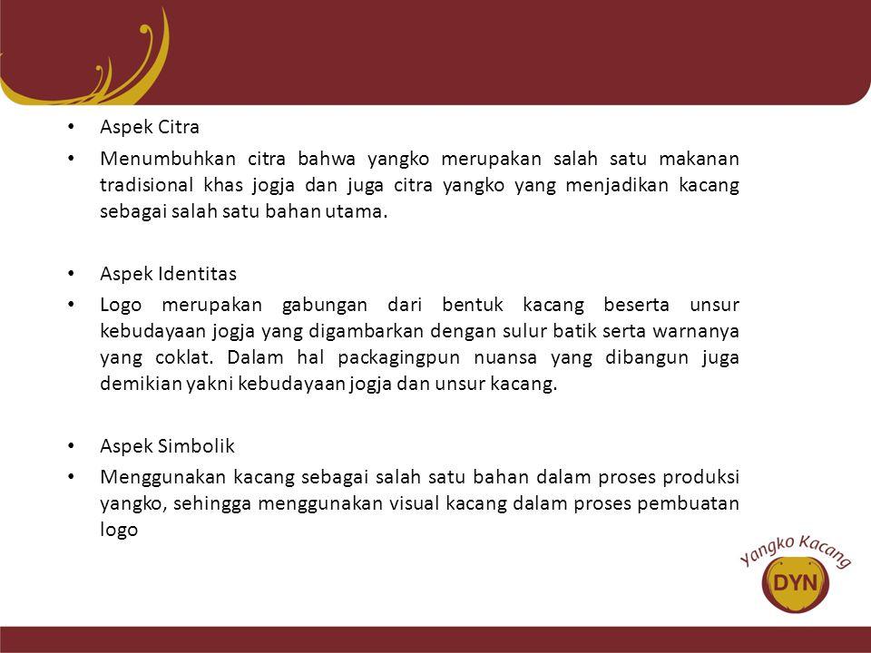 • Aspek Citra • Menumbuhkan citra bahwa yangko merupakan salah satu makanan tradisional khas jogja dan juga citra yangko yang menjadikan kacang sebaga