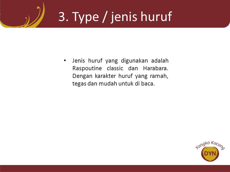 3. Type / jenis huruf • Jenis huruf yang digunakan adalah Raspoutine classic dan Harabara. Dengan karakter huruf yang ramah, tegas dan mudah untuk di