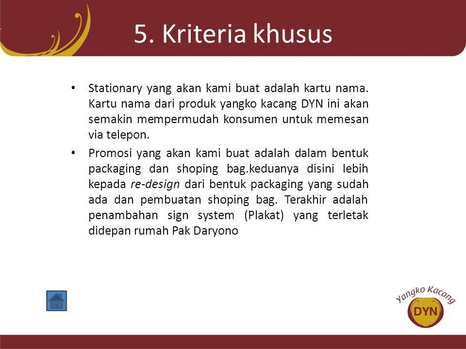 5. Kriteria khusus • Stationary yang akan kami buat adalah kartu nama. Kartu nama dari produk yangko kacang DYN ini akan semakin mempermudah konsumen