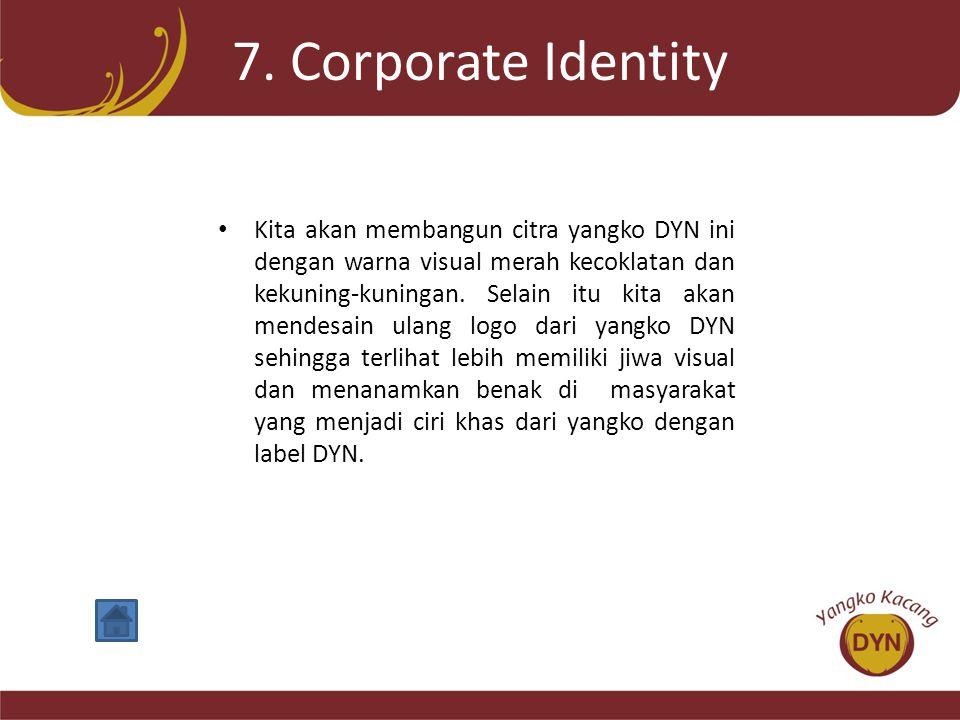 7. Corporate Identity • Kita akan membangun citra yangko DYN ini dengan warna visual merah kecoklatan dan kekuning-kuningan. Selain itu kita akan mend
