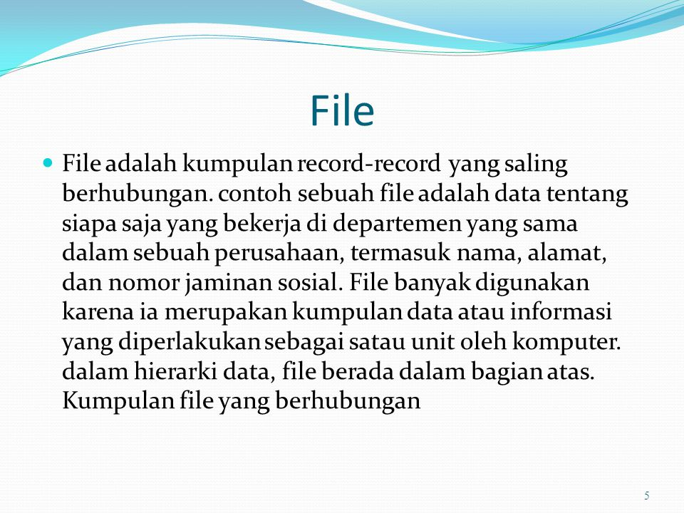 File  File adalah kumpulan record-record yang saling berhubungan.