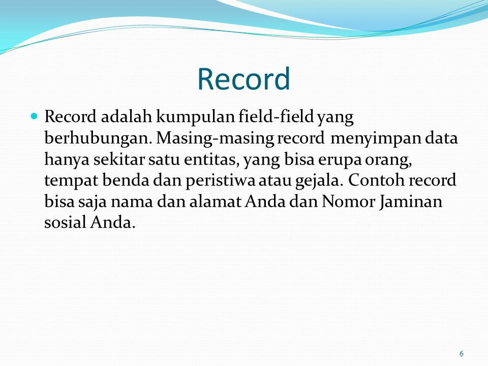 field  Field adalah sebuah unit data yang berisi satu atau lebih karakter (byte).