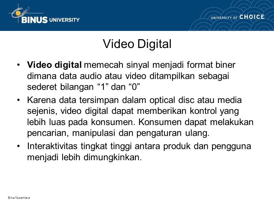 Bina Nusantara Video Analog dan Digital •Konversi dari format analog ke digital Conversion from analog to digital memerlukan penggunaan sebuah ADC (Analogue to Digital Converter) •Sebuah Digital to Analogue Converter (DAC) dapat digunakan untuk menghasilkan video digital dari peralatan analog.