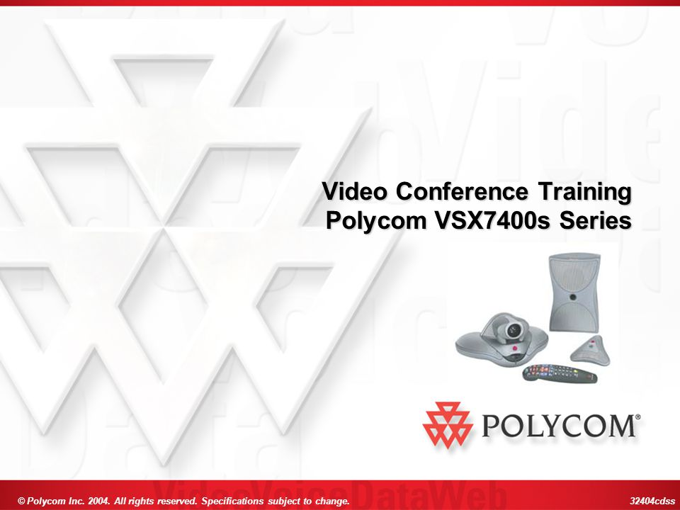 © Polycom Inc. 2004. All rights reserved. Specifications subject to change. 32404cdss Video Conference Training Polycom VSX7400s Series