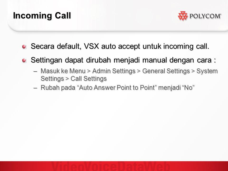 Incoming Call Secara default, VSX auto accept untuk incoming call. Settingan dapat dirubah menjadi manual dengan cara : –Masuk ke Menu > Admin Setting