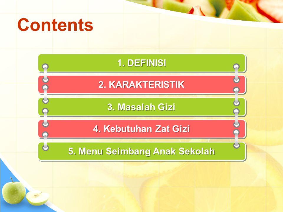 Contents 1. DEFINISI 2. KARAKTERISTIK 3. Masalah Gizi 4. Kebutuhan Zat Gizi 5. Menu Seimbang Anak Sekolah