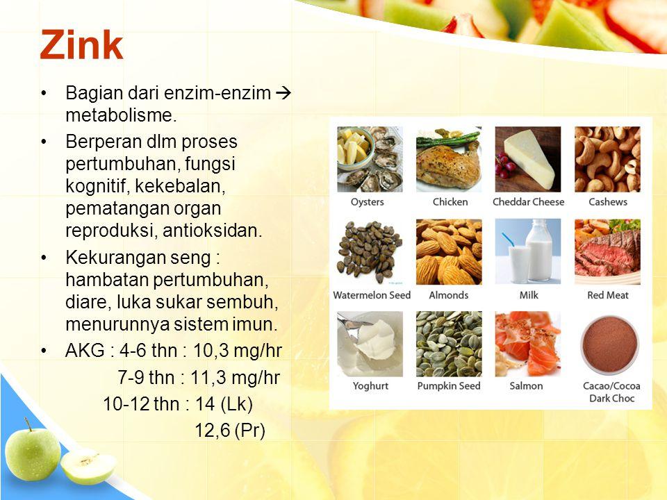 Zink •Bagian dari enzim-enzim  metabolisme. •Berperan dlm proses pertumbuhan, fungsi kognitif, kekebalan, pematangan organ reproduksi, antioksidan. •