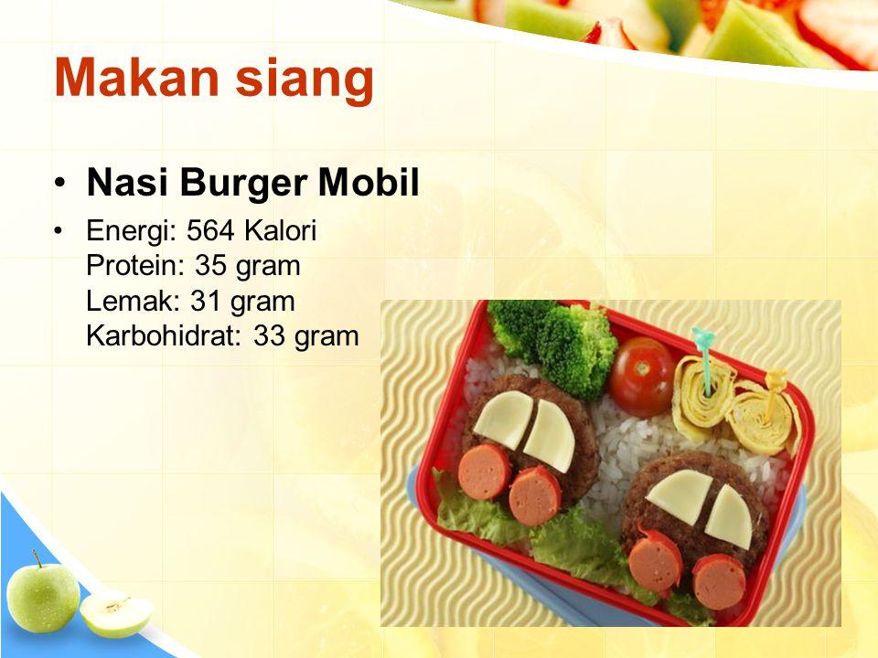 Makan siang •Nasi Burger Mobil •Energi: 564 Kalori Protein: 35 gram Lemak: 31 gram Karbohidrat: 33 gram