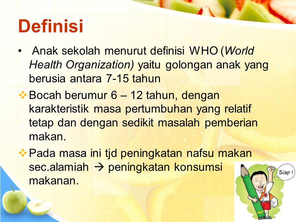 • Anak sekolah menurut definisi WHO (World Health Organization) yaitu golongan anak yang berusia antara 7-15 tahun  Bocah berumur 6 – 12 tahun, denga