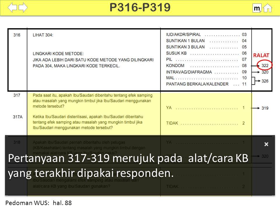 100% SDKI 2012 P316-P319 m Pedoman WUS: hal. 88 Pertanyaan 317-319 merujuk pada alat/cara KB yang terakhir dipakai responden. RALAT