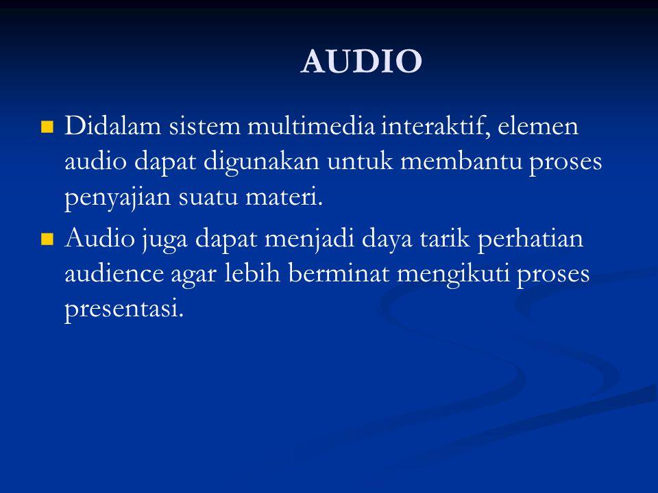 AUDIO   Didalam sistem multimedia interaktif, elemen audio dapat digunakan untuk membantu proses penyajian suatu materi.