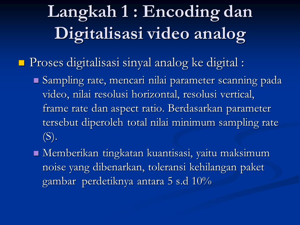 Langkah 1 : Encoding dan Digitalisasi video analog  Proses digitalisasi sinyal analog ke digital :  Sampling rate, mencari nilai parameter scanning