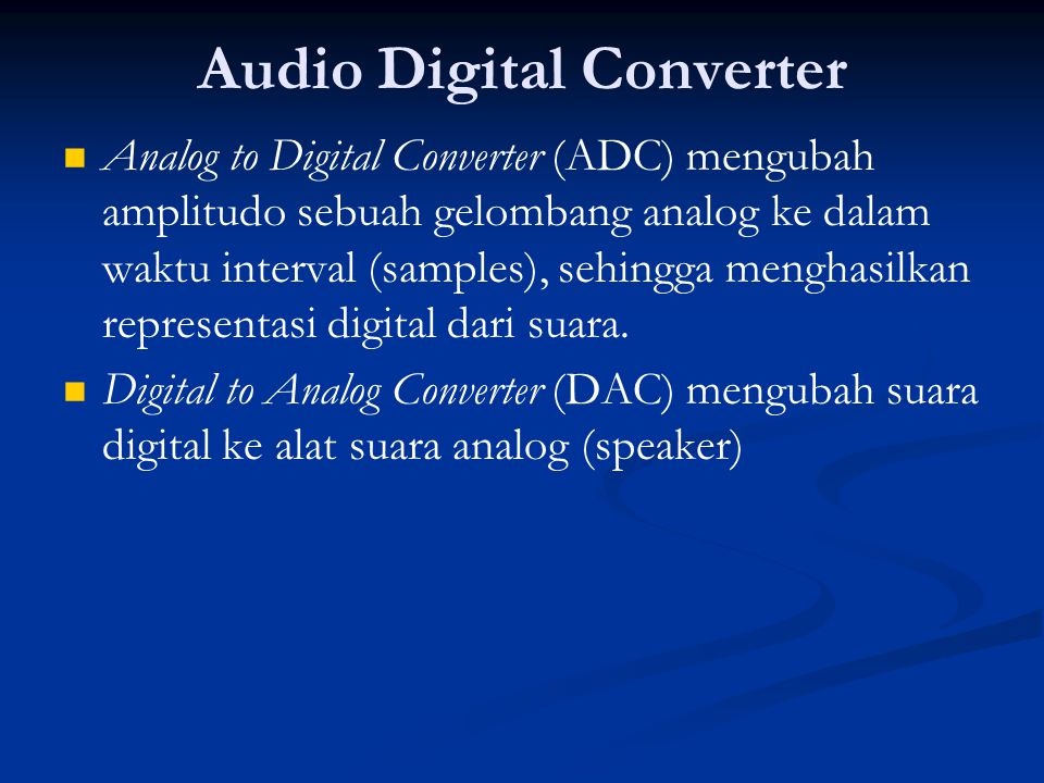 Audio Digital Converter   Analog to Digital Converter (ADC) mengubah amplitudo sebuah gelombang analog ke dalam waktu interval (samples), sehingga m
