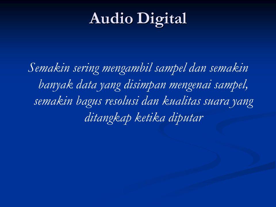 Audio Digital Semakin sering mengambil sampel dan semakin banyak data yang disimpan mengenai sampel, semakin bagus resolusi dan kualitas suara yang ditangkap ketika diputar