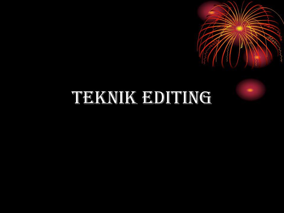 EDITING •Menggabungkan beberapa hasil pengambilan gambar dan suara dengan urutan – urutan yang benar sesuai dengan naskah / script, dan juga menurut panjang dan irama tertentu yang tepat dengan keadaan ceritera atau irama musik