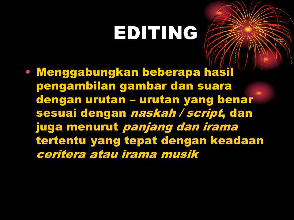 •Pasca Produksi Dalam hal ini peranan seorang editor dibutuhkan untuk menggabungkan shot hingga menjadi sebuah scene atau adegan.