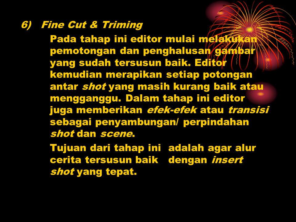 6) Fine Cut & Triming Pada tahap ini editor mulai melakukan pemotongan dan penghalusan gambar yang sudah tersusun baik. Editor kemudian merapikan seti