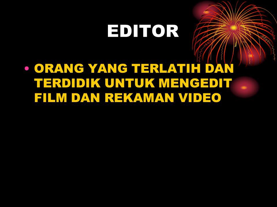 EDITOR •ORANG YANG TERLATIH DAN TERDIDIK UNTUK MENGEDIT FILM DAN REKAMAN VIDEO