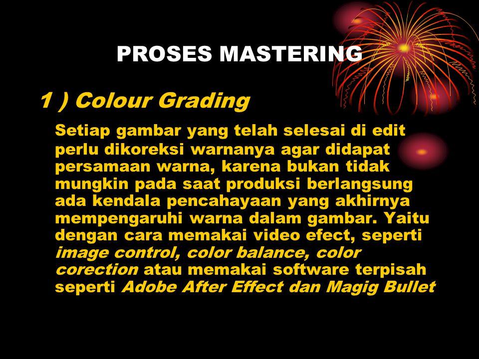 PROSES MASTERING 1 ) Colour Grading Setiap gambar yang telah selesai di edit perlu dikoreksi warnanya agar didapat persamaan warna, karena bukan tidak