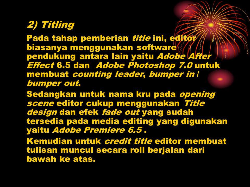2) Titling Pada tahap pemberian title ini, editor biasanya menggunakan software pendukung antara lain yaitu Adobe After Effect 6.5 dan Adobe Photoshop