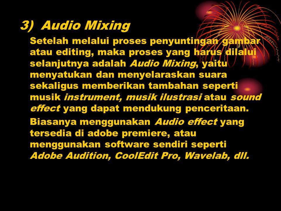 3) Audio Mixing Setelah melalui proses penyuntingan gambar atau editing, maka proses yang harus dilalui selanjutnya adalah Audio Mixing, yaitu menyatu