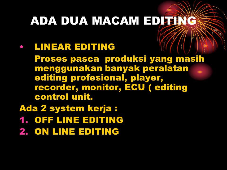 ADA DUA MACAM EDITING •LINEAR EDITING Proses pasca produksi yang masih menggunakan banyak peralatan editing profesional, player, recorder, monitor, EC