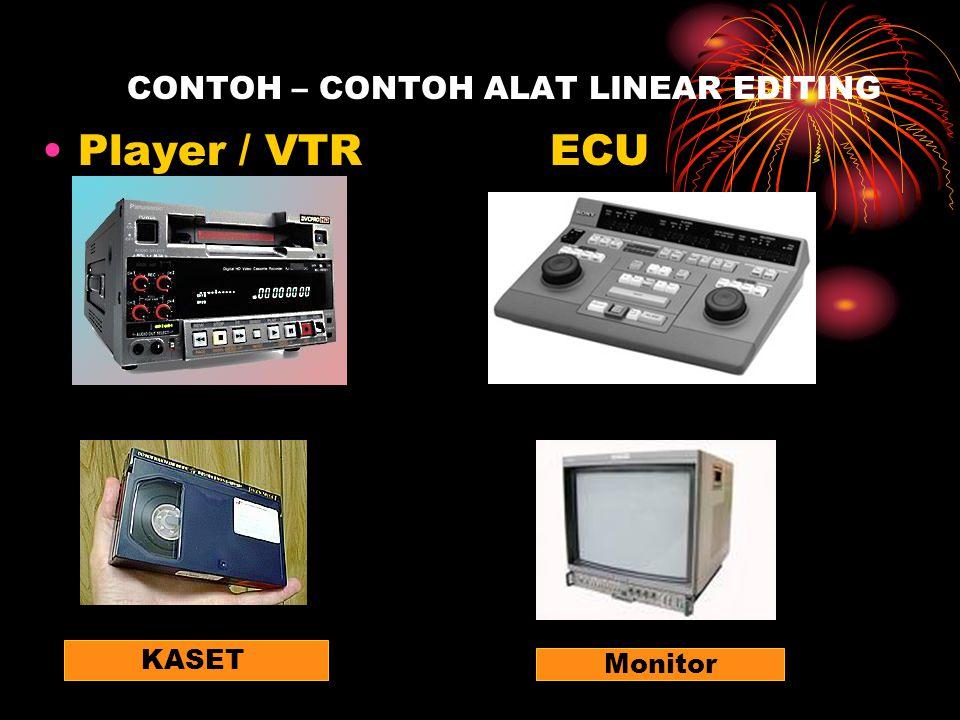 CONTOH – CONTOH ALAT LINEAR EDITING •Player / VTR ECU KASET Monitor