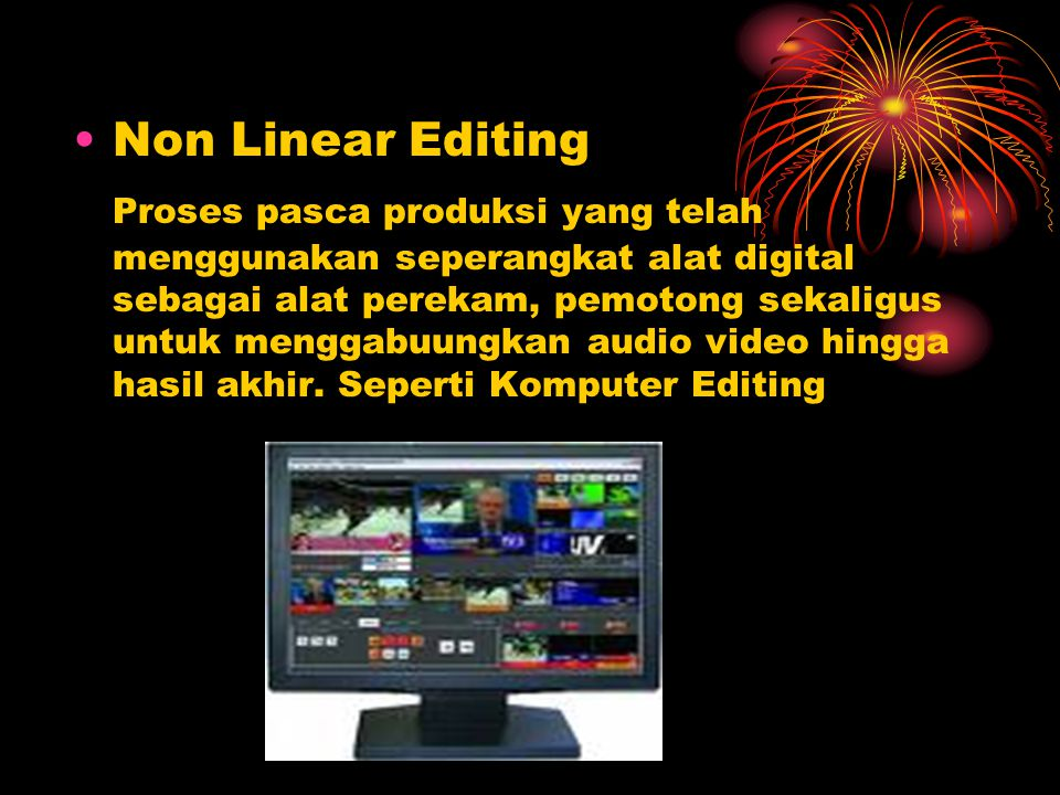 •Non Linear Editing Proses pasca produksi yang telah menggunakan seperangkat alat digital sebagai alat perekam, pemotong sekaligus untuk menggabuungka